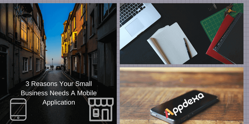 3 Reasons Your Small Business Needs A Mobile Application