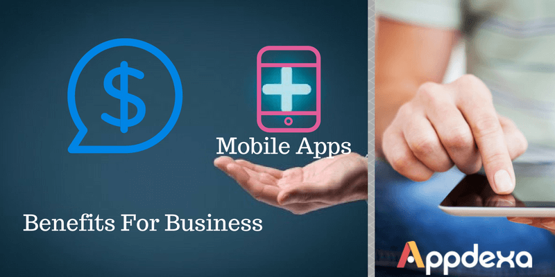 Mobile App Development : The Benefits It Holds for Your Business