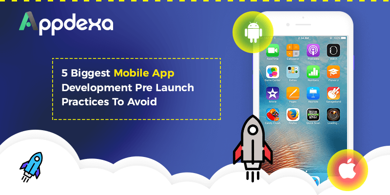 5 Biggest Mobile App Development Pre Launch Practices To Avoid