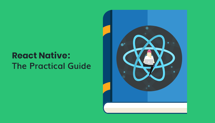 React Native : The Practical Guide