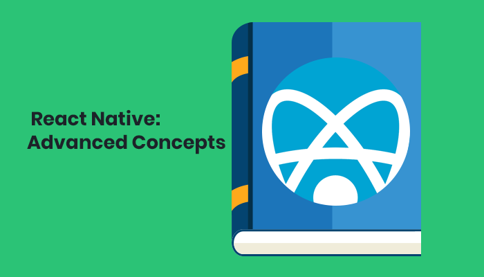 React Native: Advanced Concepts