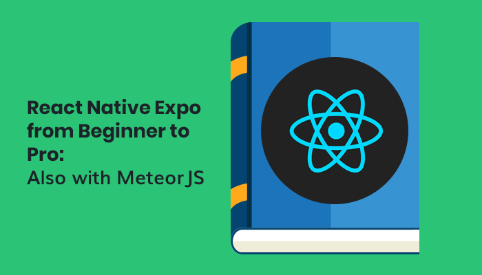 React Native Expo from Beginner to Pro: Also with MeteorJS